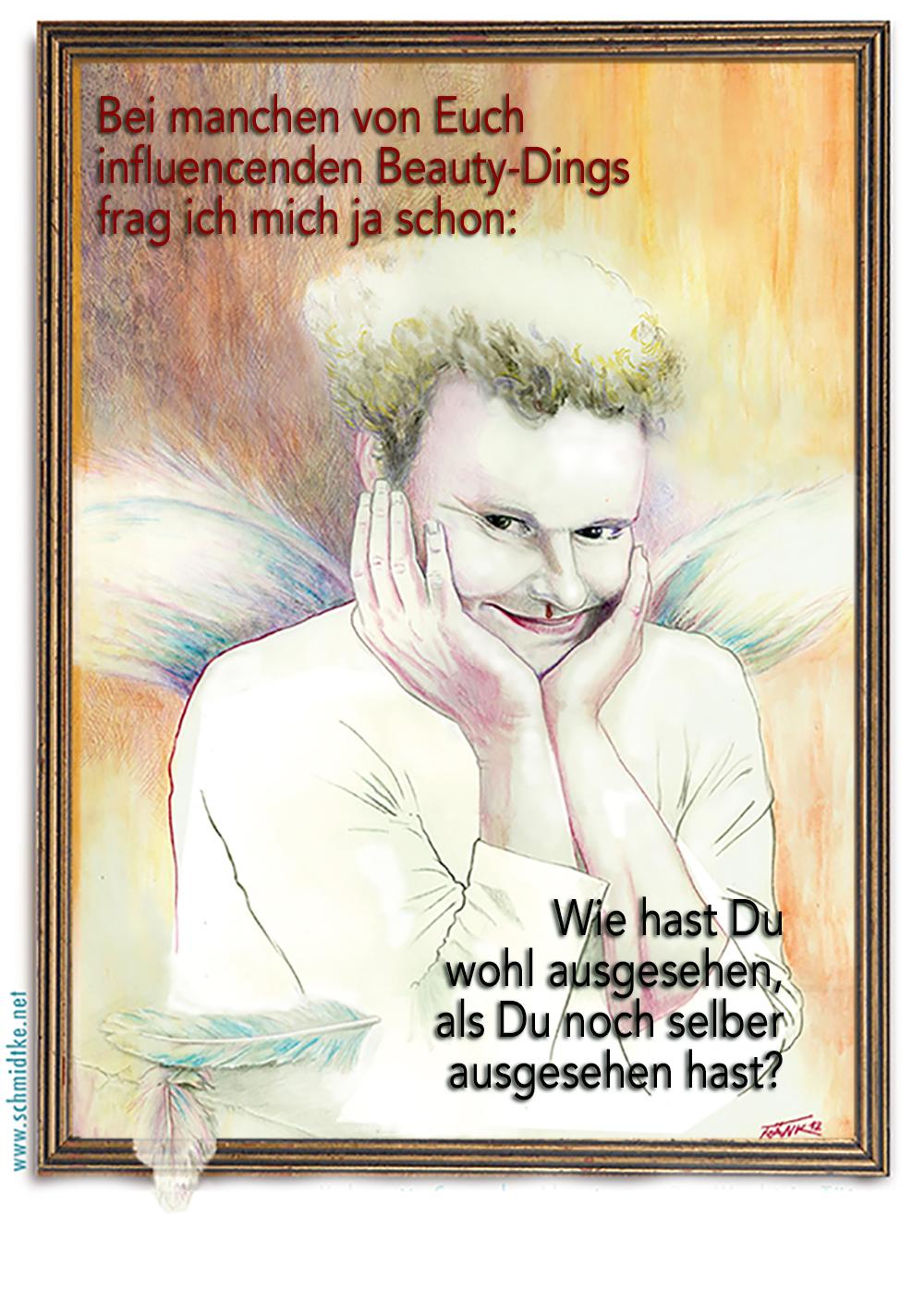 Eine Zeichnung zeigt Zeha Schmidtke als gezeichneten Engel. Darüber der Text:   Bei manchen von Euch influencenden Beauty-Dings frag ich mich ja schon: Wie hast Du wohl ausgesehen,  als Du noch selber  ausgesehen hast?